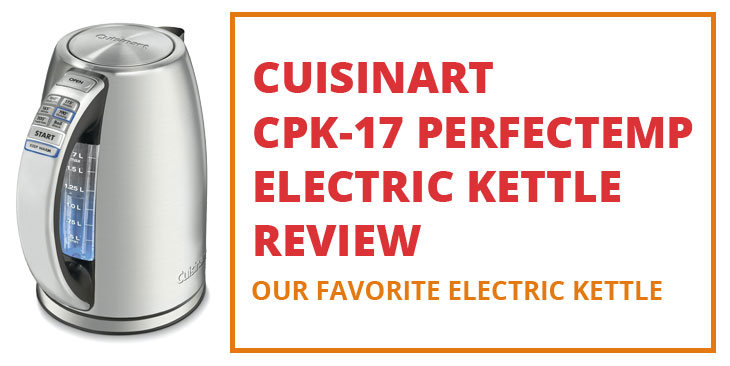 Cuisinart CPK-17 PerfecTemp Electric Kettle Review​