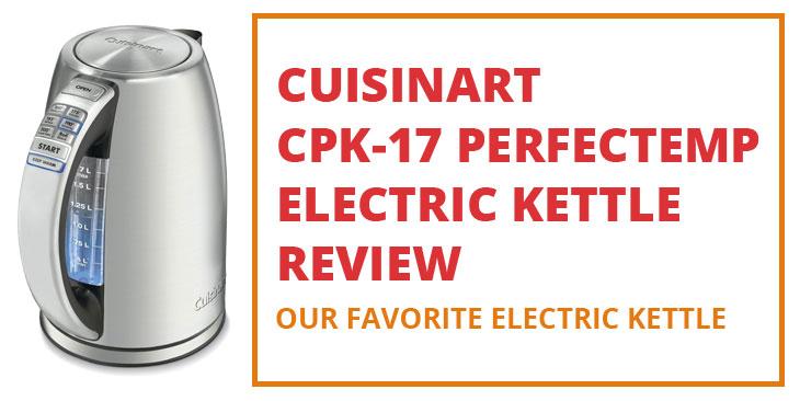 Cuisinart CPK-17 PerfecTemp Electric Kettle Review
