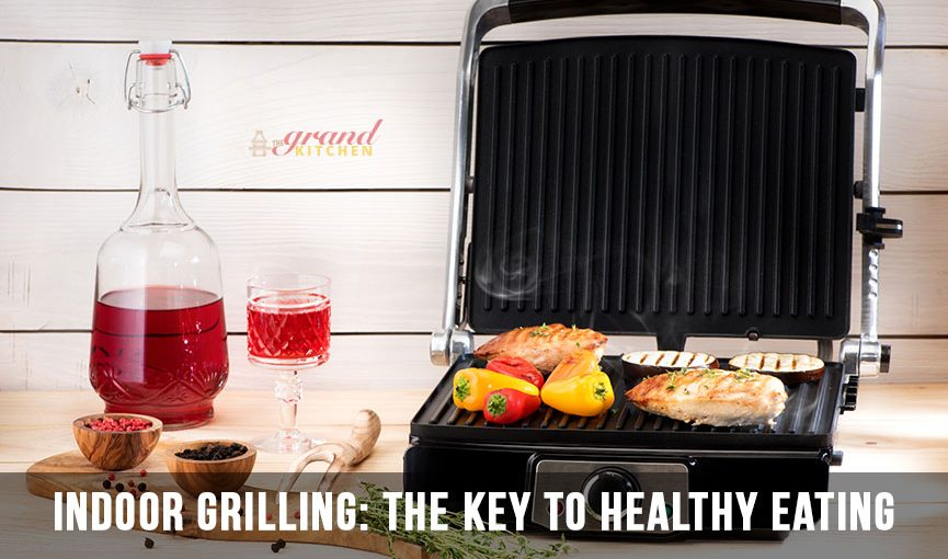 Indoor Grilling: The Key to Healthy Eating