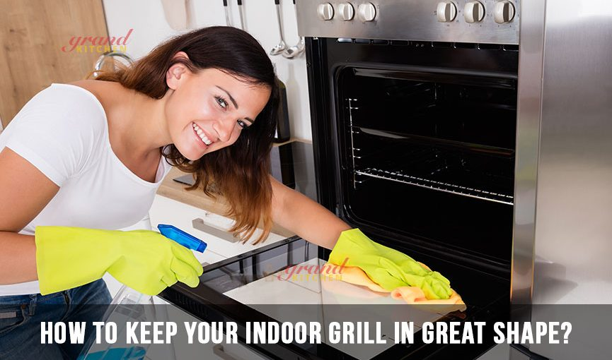 How to Keep Your Indoor Grill in Great Shape?