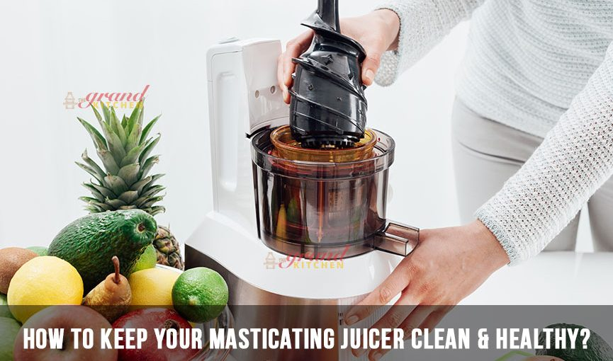 How to Keep Your Masticating Juicer Clean & Healthy?